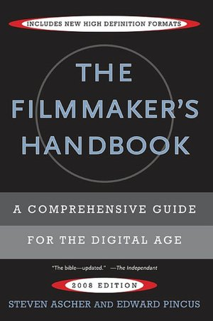 The Filmmaker's Handbook: A Comprehensive Guide for the Digital Age