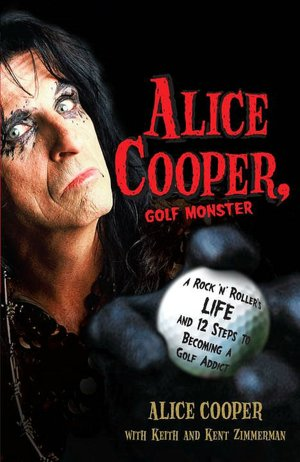 Books iphone download Alice Cooper, Golf Monster: A Rock 'n' Roller's Life and 12 Steps to Becoming a Golf Addict 9780307382917 English version FB2 CHM by Alice Cooper