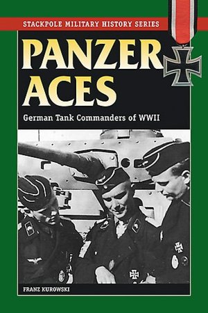Panzer Aces: German Tank Commanders of WWII-Stackpole Military History Series