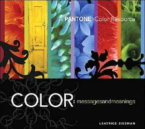 Color - Messages & Meanings: A PANTONE Color Resource