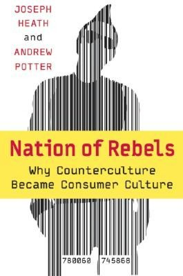 Nation of Rebels: Why Counter Culture Became Consumer Culture