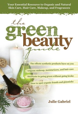 Free books to download on my ipod The Green Beauty Guide: Your Essential Resource to Organic and Natural Skin Care, Hair Care, Makeup, and Fragrances by Julie Gabriel