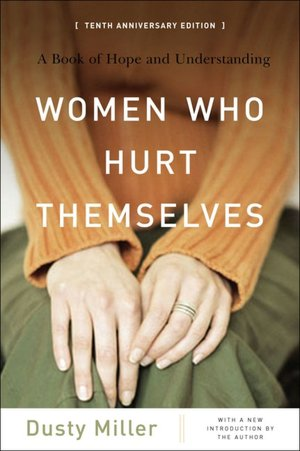 Women Who Hurt Themselves: A Book of Hope and Understanding 10th Anniversary ...