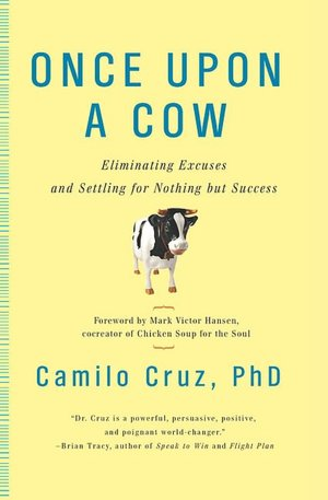 Once Upon a Cow: Eliminating Excuses and Settling for Nothing But Success