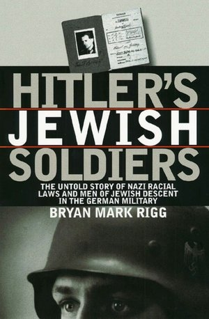 Hitler's Jewish Soldiers (Modern War Stories): The Untold Story of Nazi Racial Laws and Men of Jewish Descent in the German Military