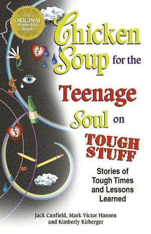 Chicken Soup for the Teenage Soul on Tough Stuff: Stories of Tough Times and ...