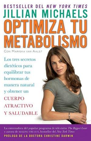 Optimiza tu metabolismo: Los tres secretos dieteticos para equilibrar tus hormonas de manera natural y obtener un cuerpo atractivo y saludable (Master Your Metabolism)