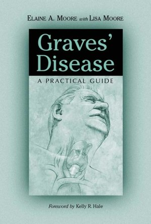 Graves' Disease: A Practical Guide By: Elaine A. Moore with Lisa Moore - eBook - Kobo