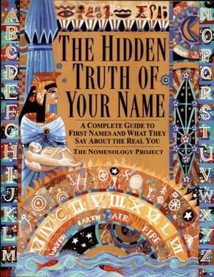 Hidden Truth of Your Name: A Complete Guide to First Names and What They Say About the Real You