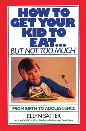 Free pdf books online download How to Get Your Kid to Eat . . . But Not Too Much by Ellyn Satter 9780915950836 RTF MOBI DJVU
