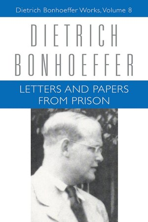 Letters and Papers from Prison: Dietrich Bonhoeffer Works