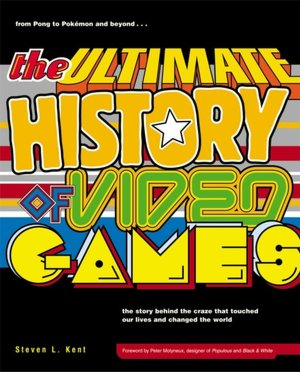 Free download of it books The Ultimate History of Video Games: From Pong to Pokemon and Beyond...The Story Behind the Craze that Touched Our Lives and Changed the World by Steven Kent PDB