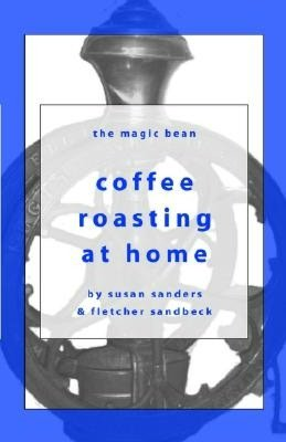eBook download reddit: Coffee Roasting at Home: The Magic Bean CHM 9780970973009 English version