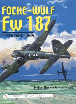 Epub format books free download Focke-Wulf FW 187: An Illustrated History 9780764318719 by Dietmar Hermann, Peter Petrick English version
