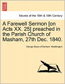 A Farewell Sermon [On Acts Xx. 25] Preached In The Parish Church Of Masham, 27th Dec. 1840. by George Dean Of Durham. Waddington: Book Cover