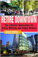 download Retire Downtown : The Lifestyle Destination for Active Retirees and Empty Nesters book