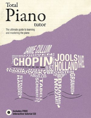 Total Piano Tutor: The Ultimate Guide to Learning and Mastering the Piano
