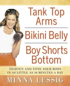 Tank Top Arms, Bikini Belly, Boy Shorts Bottom: Tighten and Tone Your Body with as Little as 10 Minutes a Day