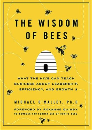 Free pdf files download ebook The Wisdom of Bees: What the Hive Can Teach Business about Leadership, Efficiency, and Growth