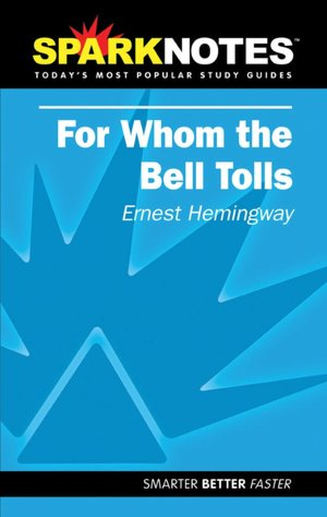 Electronic book downloads free For Whom the Bell Tolls (English literature) by SparkNotes, Ernest Hemingway