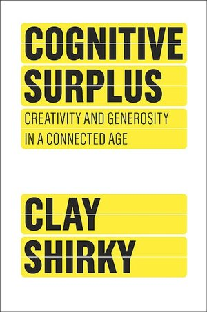 Free english ebooks download Cognitive Surplus: Creativity and Generosity in a Connected Age PDF ePub RTF 9781594202537 by Clay Shirky (English literature)