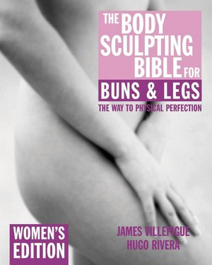 The Body Sculpting Bible for Buns and Legs: Women's Edition