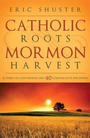 Catholic Roots, Mormon Harvest