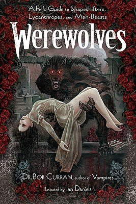 Downloading ebooks to ipad Werewolves: A Field Guide to Shapeshifters, Lycanthropes, and Man-Beasts (English Edition) by Bob Curran