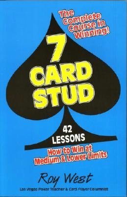7 Card Stud: 42 Lessons How to Win at Medium & Lower Limits