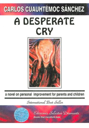 A Desperate Cry: A Novel On Personal Improvement for Parents and Children