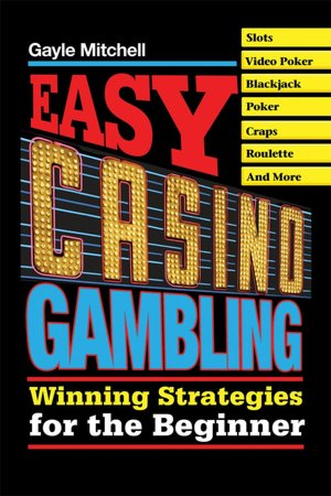 Easy Casino Gambling: Winning Strategies for the Beginner Gayle Mitchell