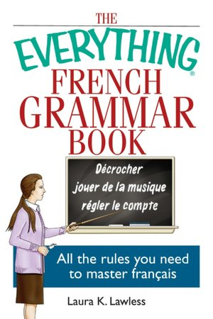 The Everything French Grammar Book: All the Rules You Need to Master Francais