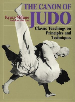 The Canon of Judo: Classic Teachings on Principles and Techniques