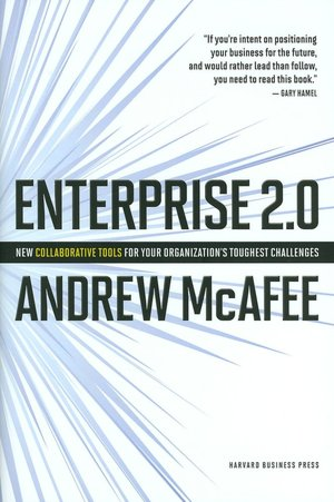 Enterprise 2.0 New Collaborative Tools for your organization toughest challenges (Andrew McAfee)