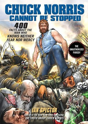 Chuck Norris Cannot Be Stopped: 400 All-New Facts about the Man Who Knows