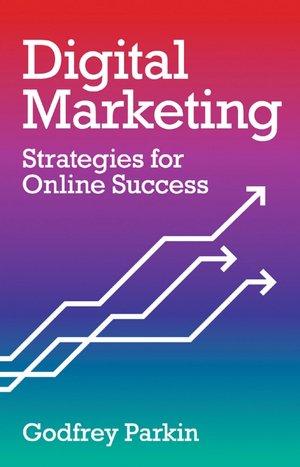 Pdf ebooks free download Digital Marketing: Strategies for Online Success 9781847734877  English version by Godfrey Parkin