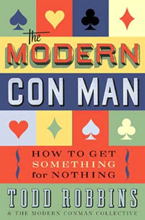 Modern Con Man: How to Get Something for Nothing