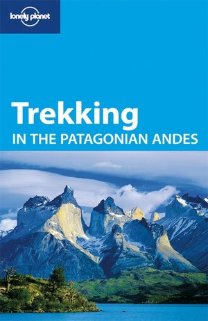 Lonely Planet: Trekking in the Patagonian Andes, 4/E