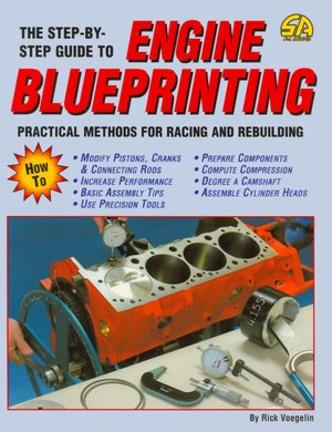 The Step-by-Step Guide to Engine Blueprinting: Practical Methods for Racing and Rebuilding