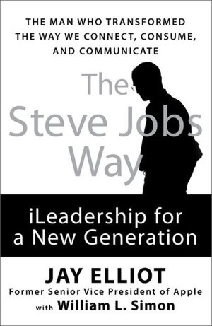 the steve jobs way ileadership for a new generation jay elliot