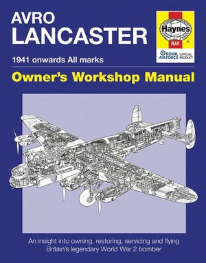 Avro Lancaster Manual: An insight into restoring, servicing and flying Britain's legendary World War 2 Bomber