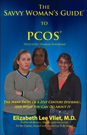 The Savvy Woman's Guide to PCOS Polycystic Ovarian Syndrome The Many Faces of a 21st Century Epidemic....And What You Can Do About It cover