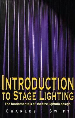 Introduction to Stage Lighting: The Fundamentals of Theatre Lighting Design