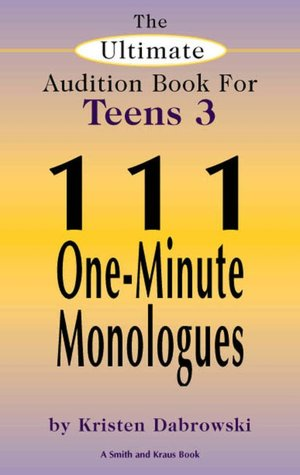 The Ultimate Audition Book for Teens: 111 One-Minute Monologues