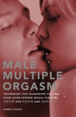 Male Multiple Orgasm: Techniques That Guarantee You and Your Lover Intense ...