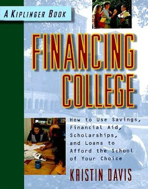 Financing College How to Use Savings Financial Aid Scholarships and Loans to Afford the School of Your Choice cover