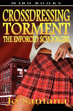 Crossdressing Torment - The Enforced Schoolgirl