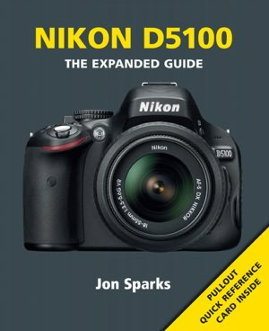 Nikon D5100: The Expanded Guide