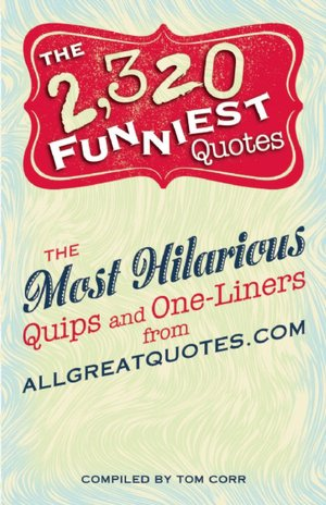funny quotes about men and relationships. The 2320 Funniest Quotes: The Most Hilarious Quips and One-Liners from