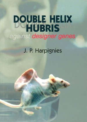 Double Helix Hubris Against Designer Genes cover